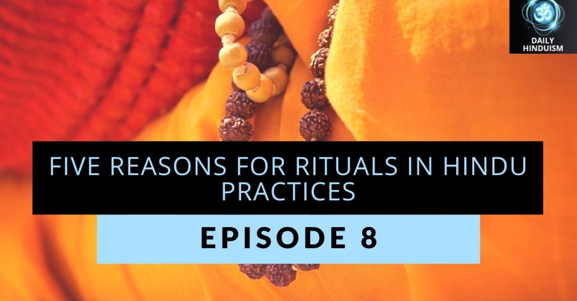 Episode 8: Five reasons for rituals in Hindu practices