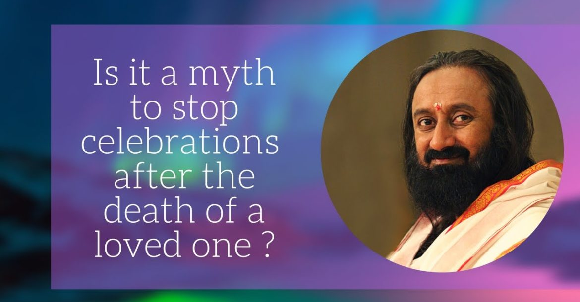 Is it a myth to stop celebrations after the death of a loved one? - Sri Sri Ravi Shankar