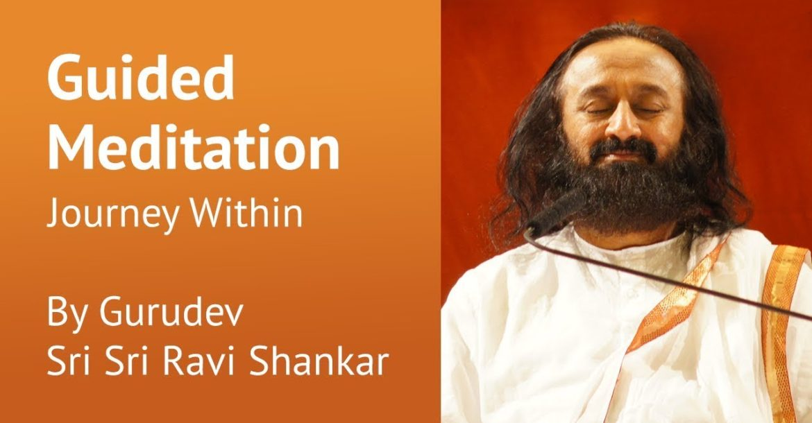 Journey Within | Guided Meditation By Gurudev Sri Sri Ravi Shankar