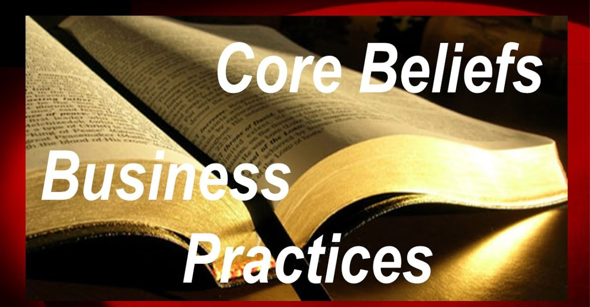 Our Core Belief System & Business Practices