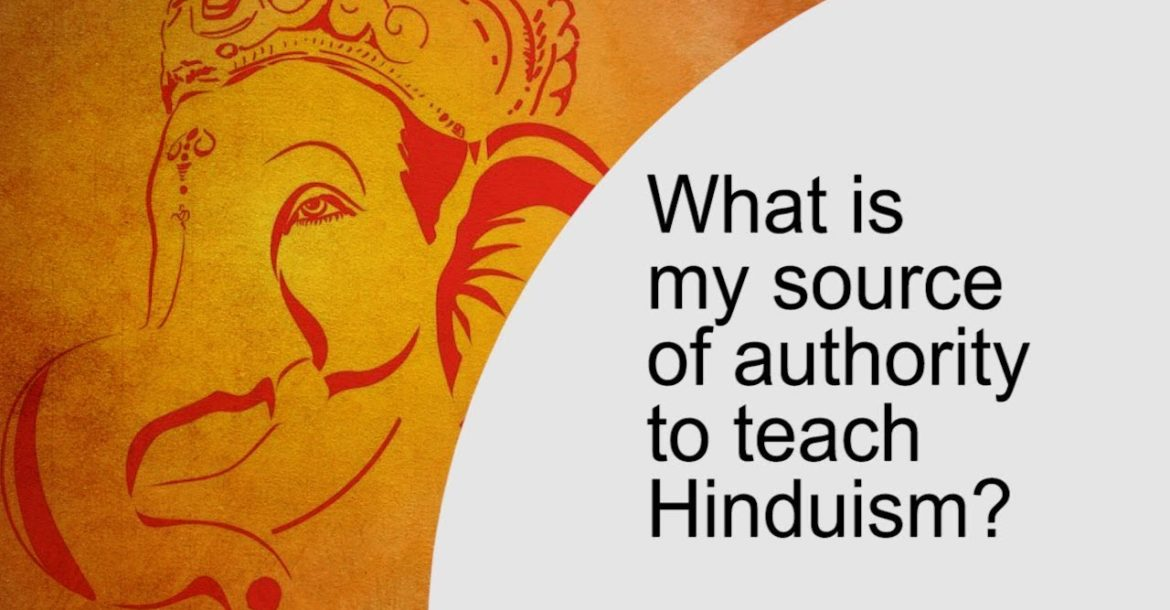 What is my source of authority to teach Hinduism?
