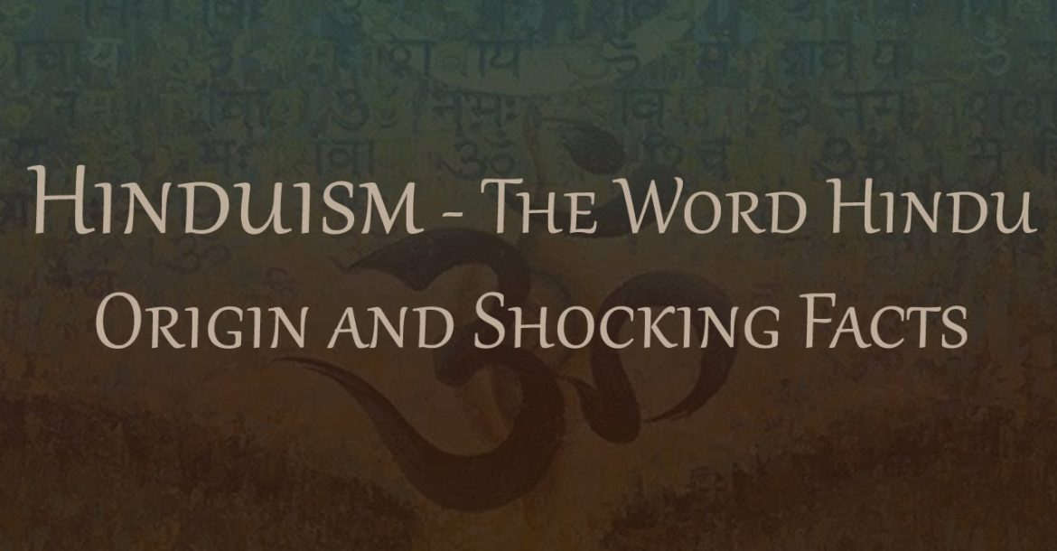 Hinduism-The Word Hindu - Its Origin and Shocking Facts