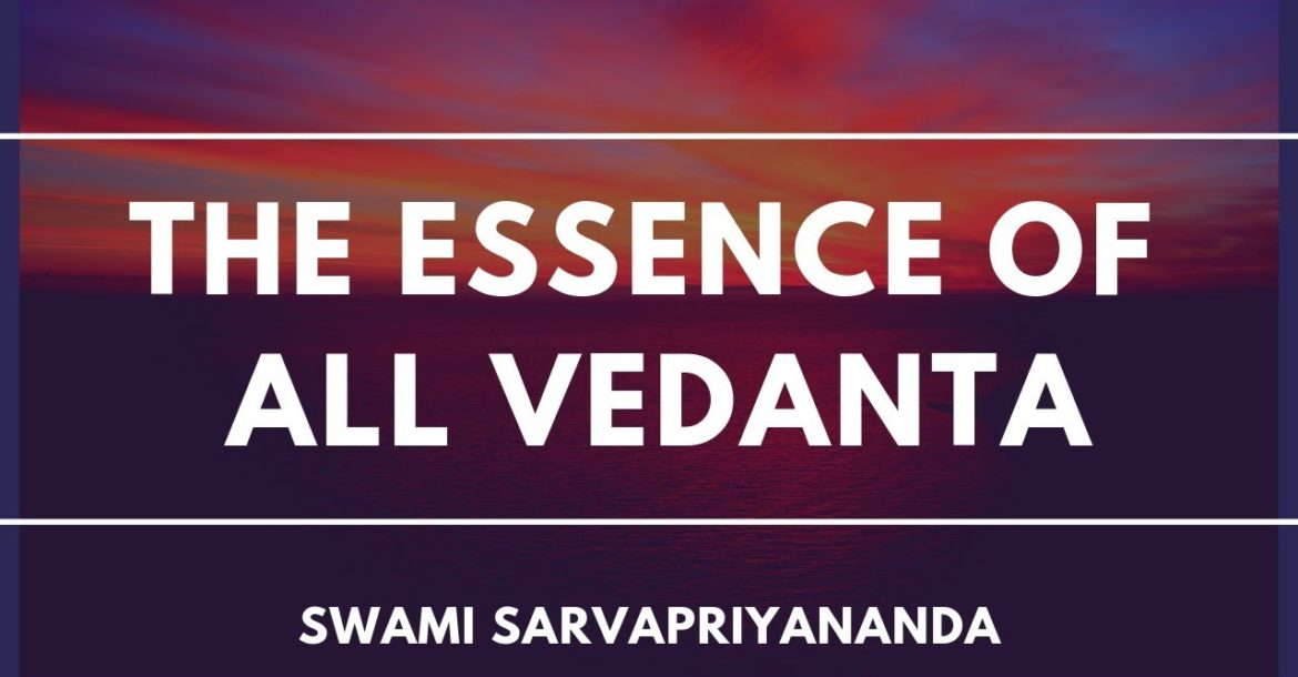 The Essence of All Vedanta by Swami Sarvapriyananda