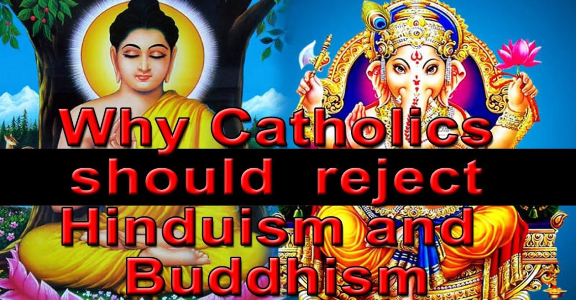 Why Catholics should reject Hinduism and Buddhism