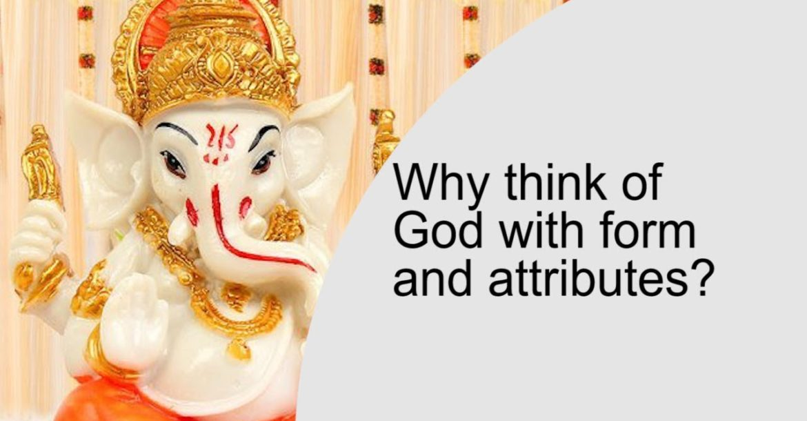Why think of God with form and attributes?