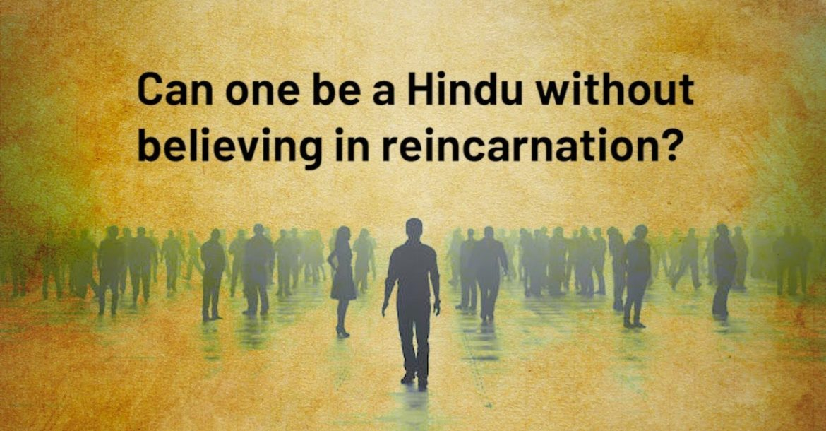 Can one be a Hindu without believing in reincarnation?