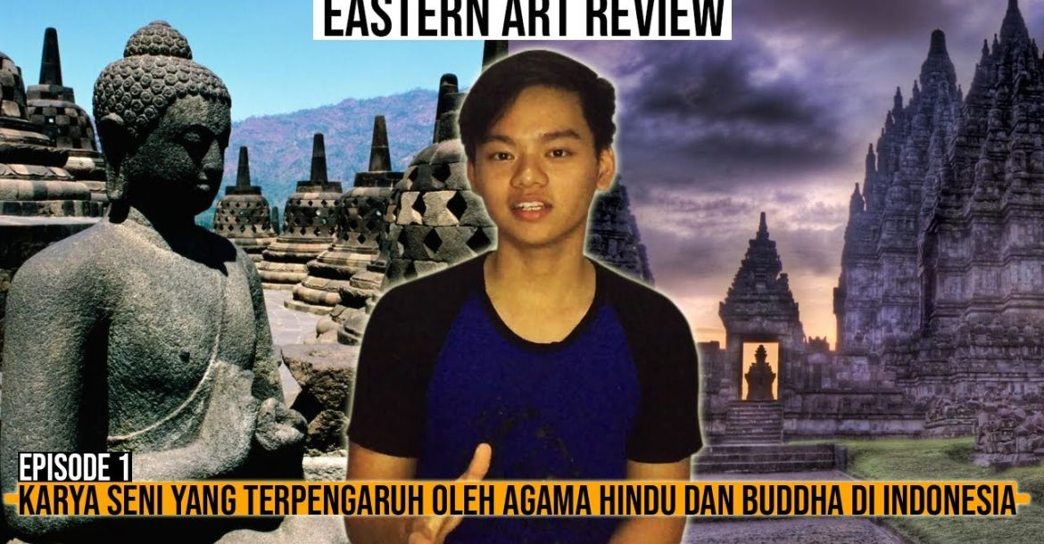 Eastern Art Review Episode 1| Penyerapan Hindu dan Buddha di Indonesia