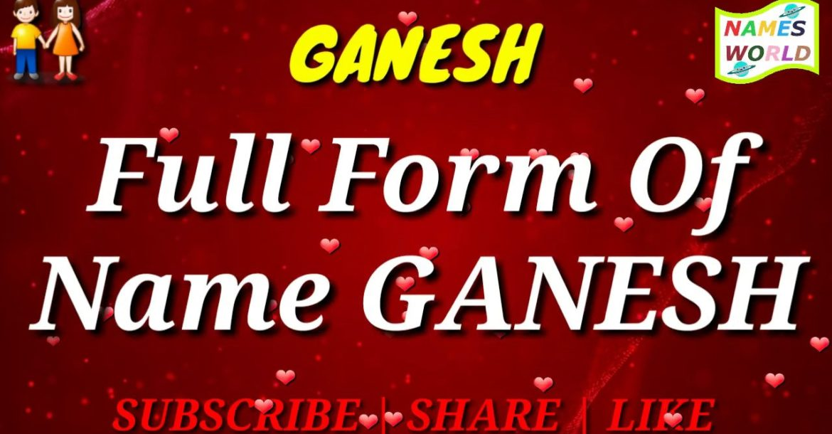 Full Form, Meaning and Lucky Number of Name GANESH