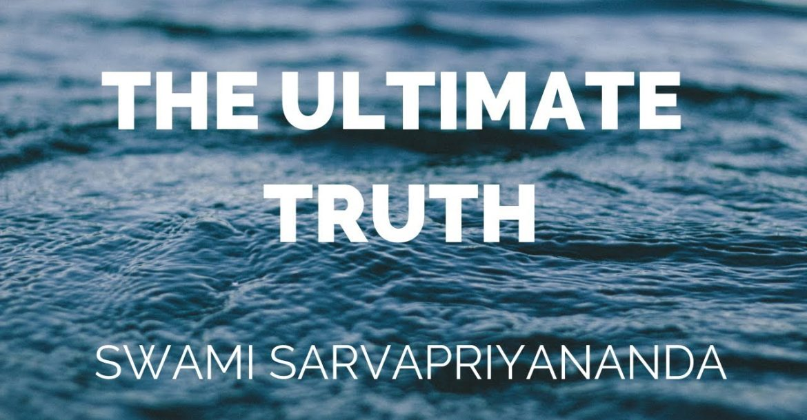 The Ultimate Truth by Swami Sarvapriyananda