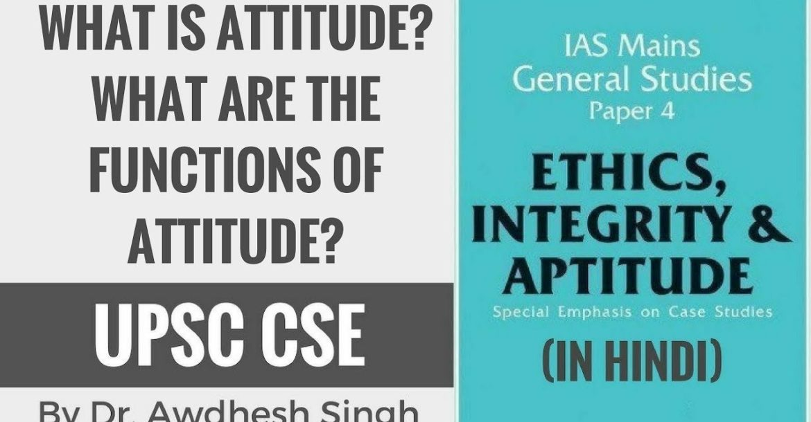 What is Attitude? Functions of Attitude for Ethics, Integrity & Attitude for UPSC CSE (Hindi)