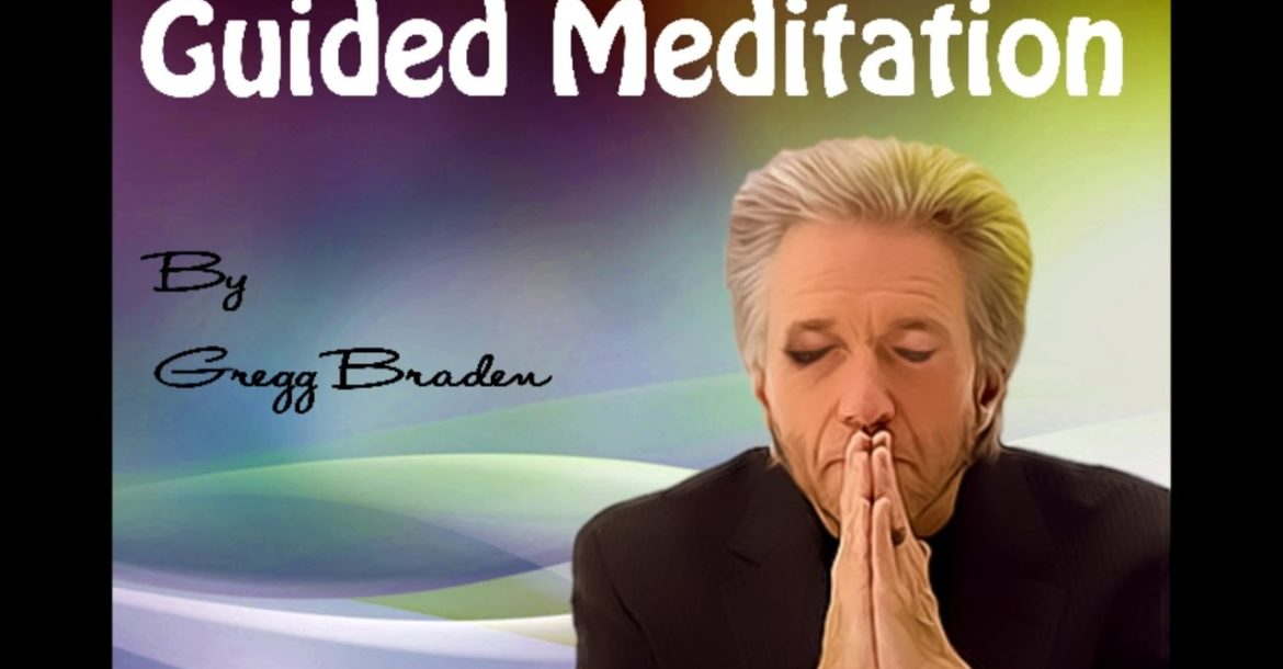 Guided Meditation by Gregg Braden June 2018