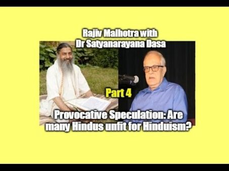 Provocative Speculation: Are Many Hindus Unfit for Hinduism? Rajiv with Dr Satyanarayana Dasa  #4