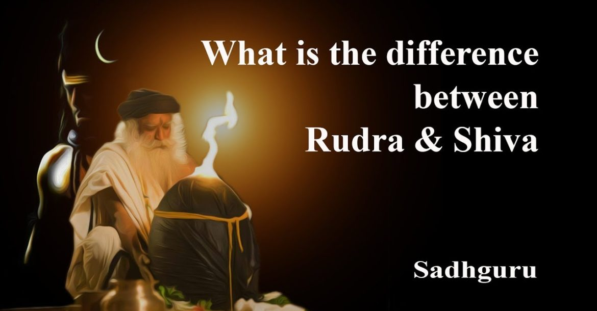 Sadhguru - What is the difference between Rudra and Shiva ?