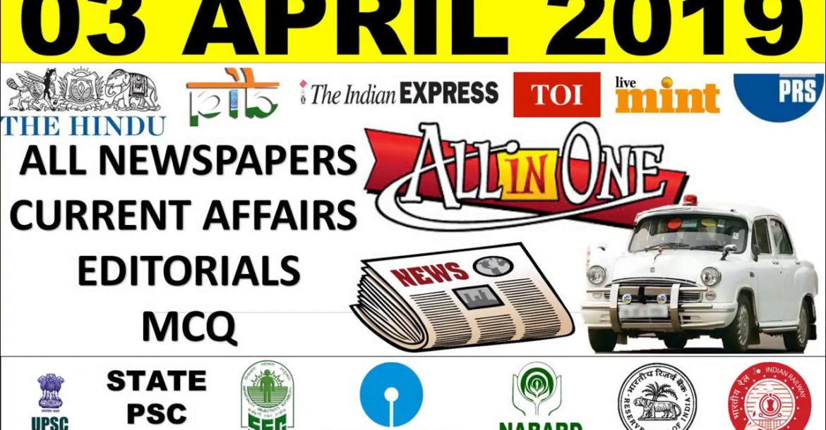 3 April 2019 Current Affairs Editorials MCQ THE HINDU INDIAN EXPRESS PIB NEWS UPSC IAS PSC EXAM