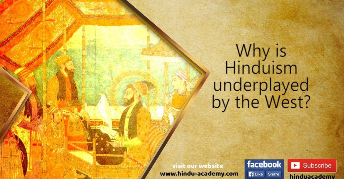 Why is Hinduism underplayed by the West?