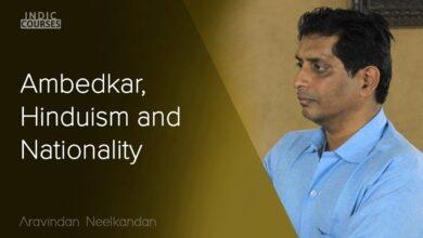 Ambedkar, Hinduism and Nationality - Aravindan Neelkandan - #IndicCourses