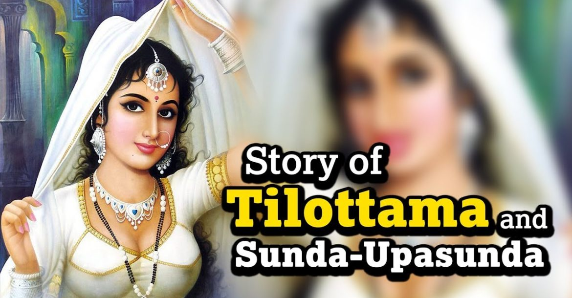 Story of Tilottama and Sunda - Upasunda | Tilottama Devi - An Apsara In Hindu Mythology | Artha