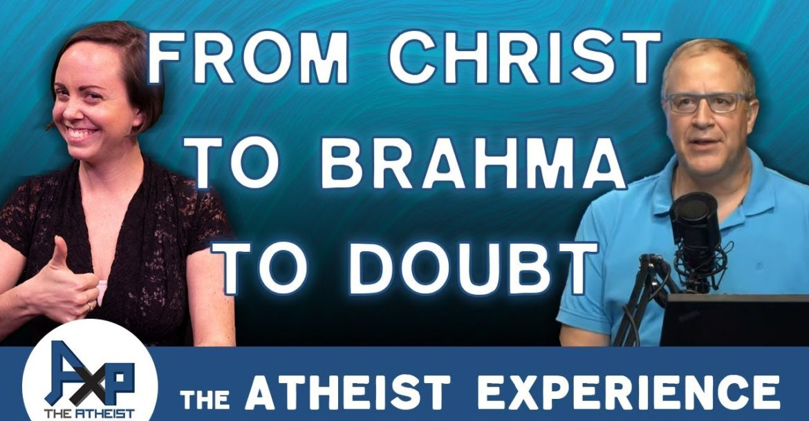 Used to Be Christian, Now Hindu but Doubting...Advice? | Dalton - NJ | Atheist Experience 24.07