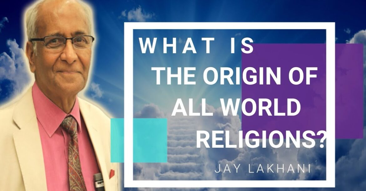What is the origin of all world religions? Jay Lakhani, Hindu Academy|
