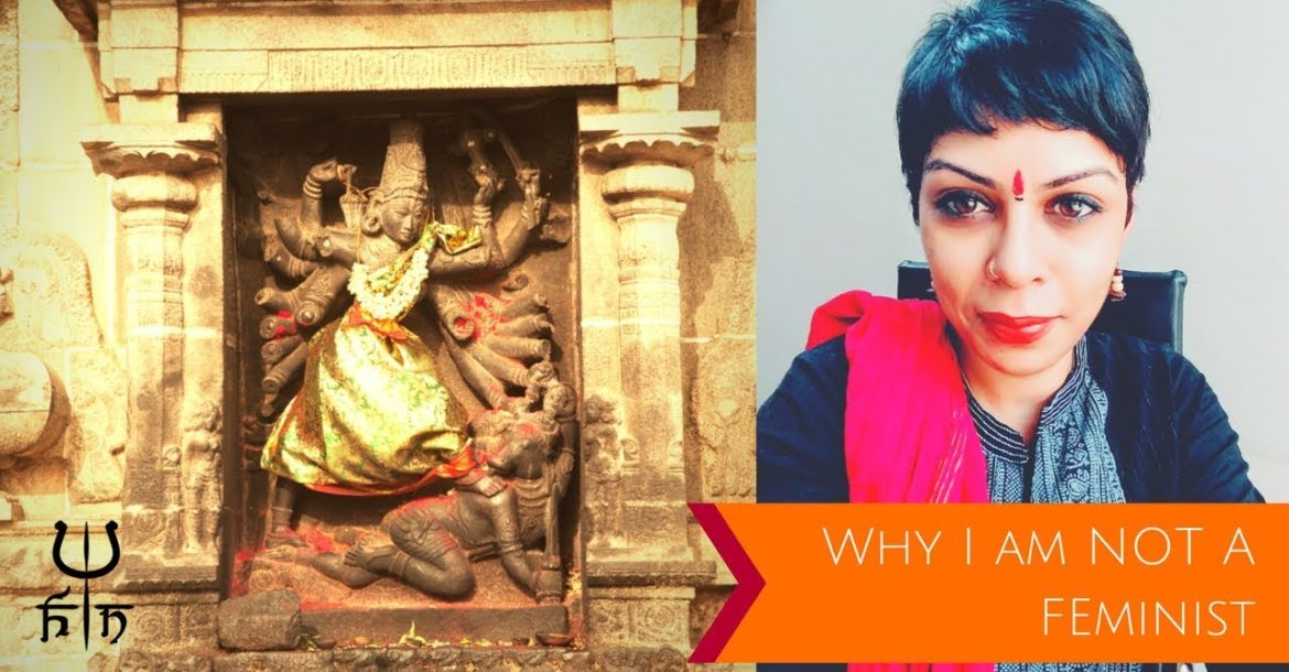 Why I am NOT a Feminist - My Take as a Hindu Woman | Hinduism News