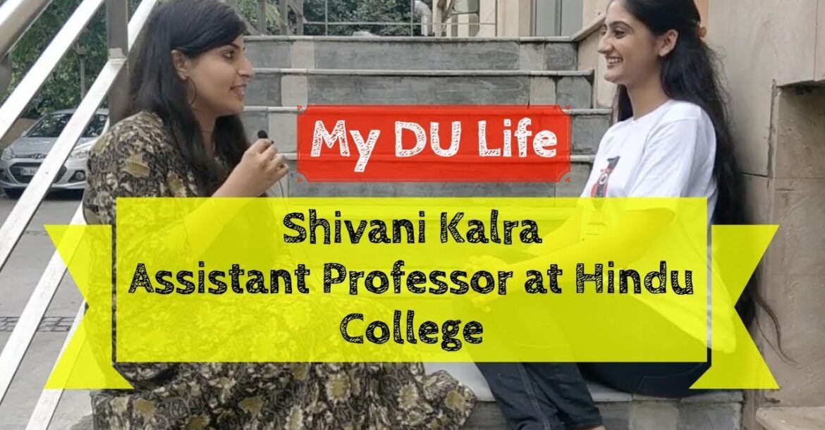 MY DU LIFE | From a Student to an Assistant Professor at Hindu College : SHIVANI KALRA.