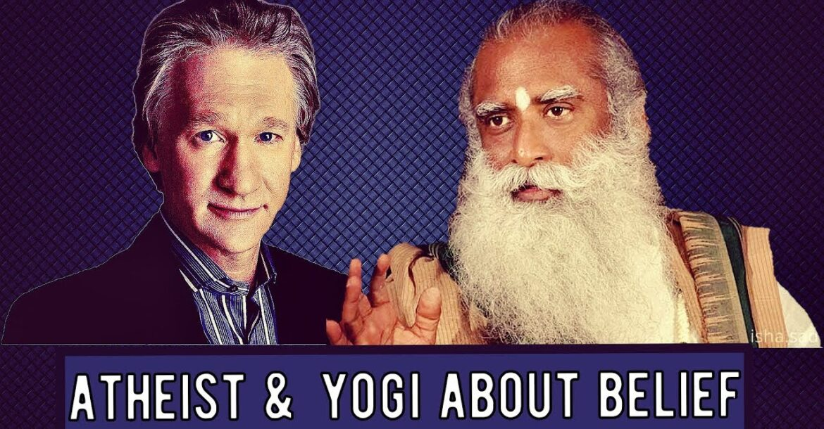 Atheist and Yogi about belief , Bill Maher and Sadhguru jaggi vasudev