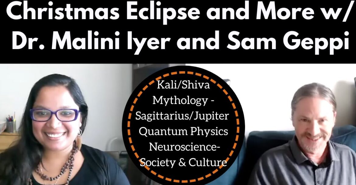 Christmas Eclipse - Mula Nakshatra - Kali/Shiva are discussed by Dr. Malini Iyer and Sam Geppi