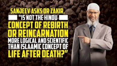 """Sanjeev Asks Dr Zakir, """"Is not the Hindu Concept of Rebirth or Reincarnation more Logical...?"""""""