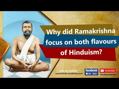 Why did Ramakrishna focus on both flavours of Hinduism