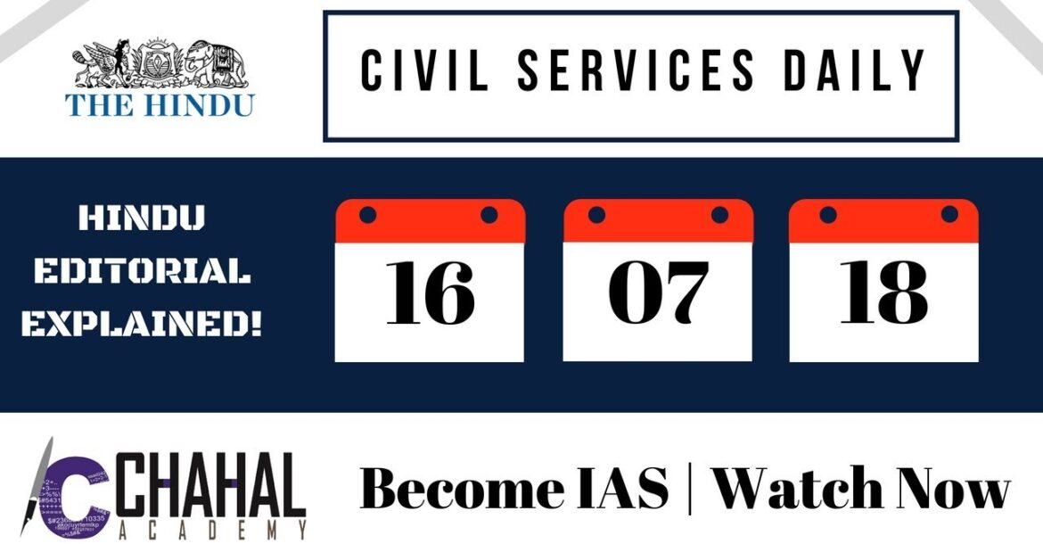 Civil Services Daily 16.07.2018 (The Hindu Editorial Analysis   IAS   Govt Exams   Current Affairs)