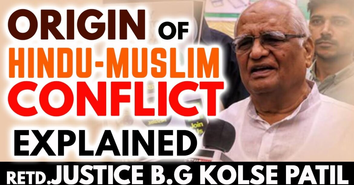 Justice B G Kolse Patil about the origin of Hindu-Muslim conflict