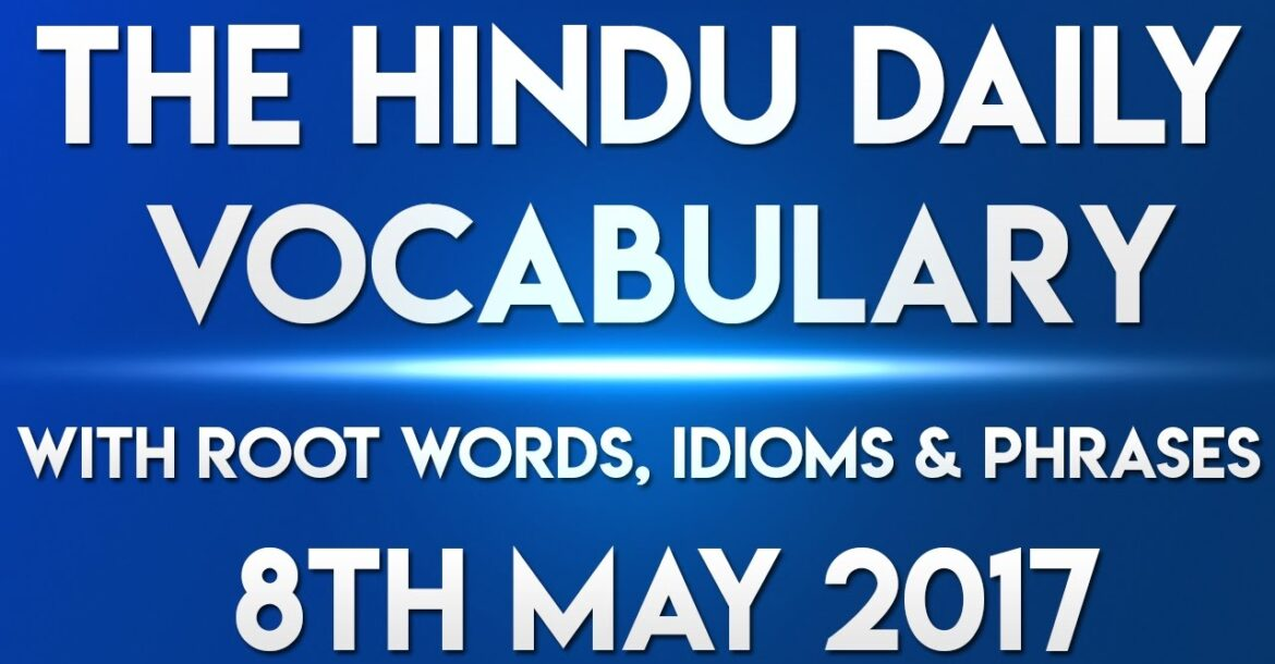The HINDU Daily vocabulary 8th MAY 2017 - Learn English words with meaning in HINDI
