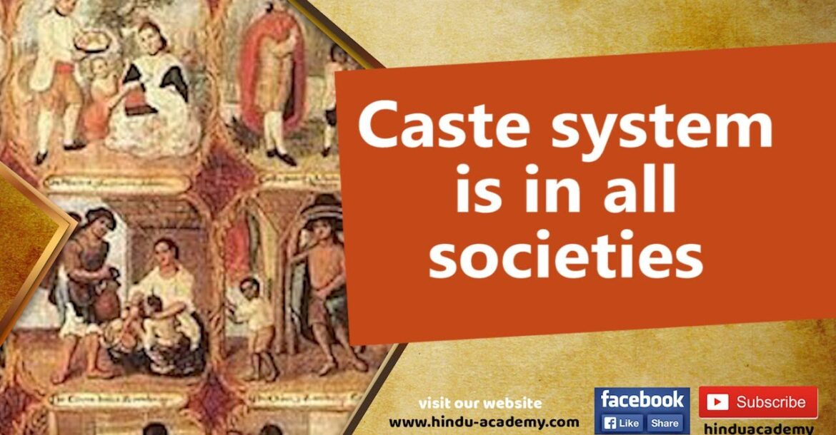 Caste system is in all societies