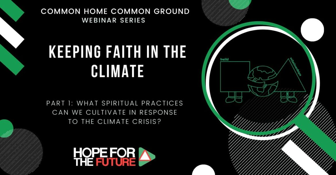 Keeping Faith in the Climate: What spiritual practices can we cultivate in response to the crisis?
