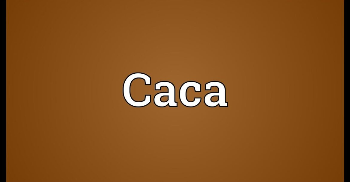 Caca Meaning