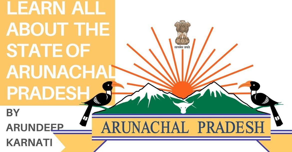 Learn All About The State Of Arunachal Pradesh - Summary of Indian States For UPSC Aspirants